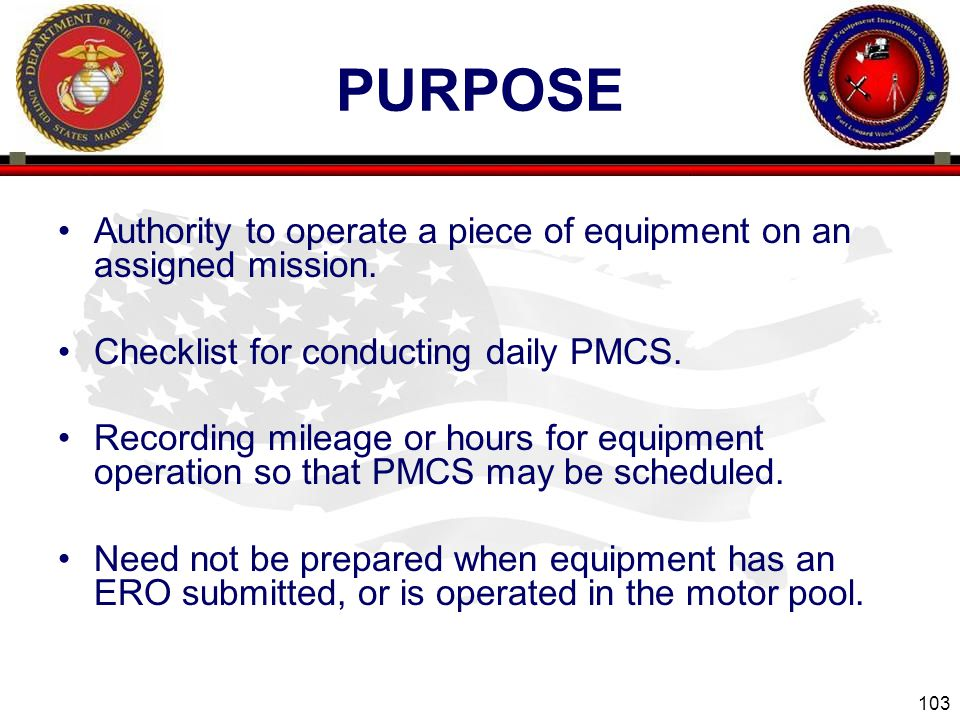 Purpose Authority to operate a piece of equipment on an assigned mission. Checklist for conducting daily PMCS.