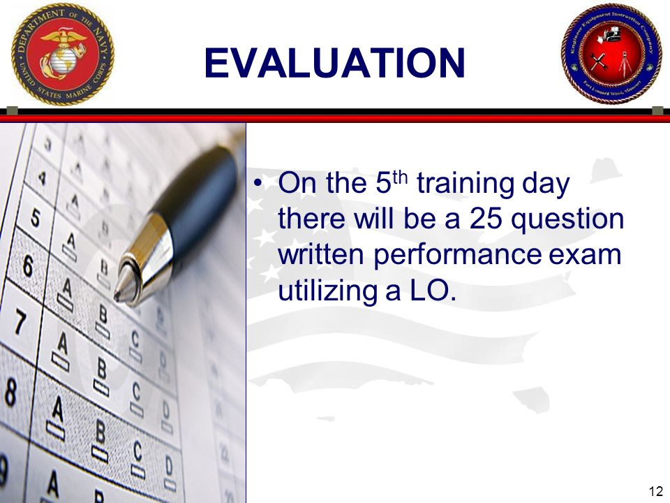 Evaluation On the 5th training day there will be a 25 question written performance exam utilizing a LO.