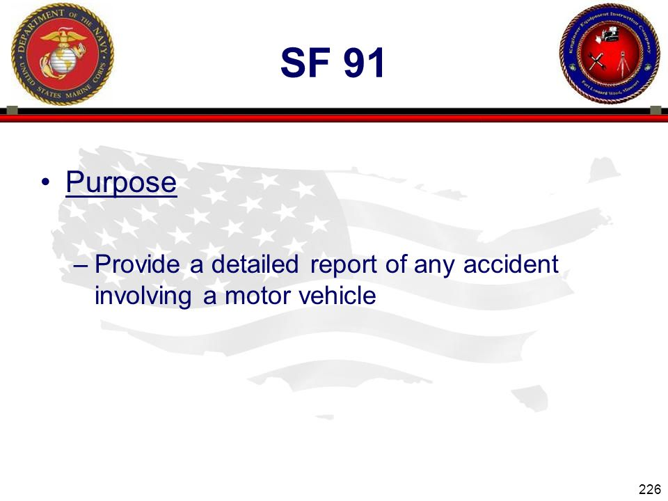Sf 91 Purpose Provide a detailed report of any accident involving a motor vehicle
