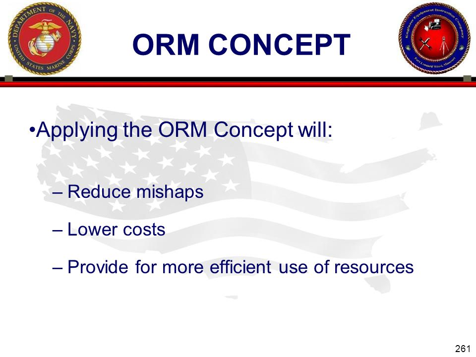 ORM Concept Applying the ORM Concept will: Reduce mishaps Lower costs