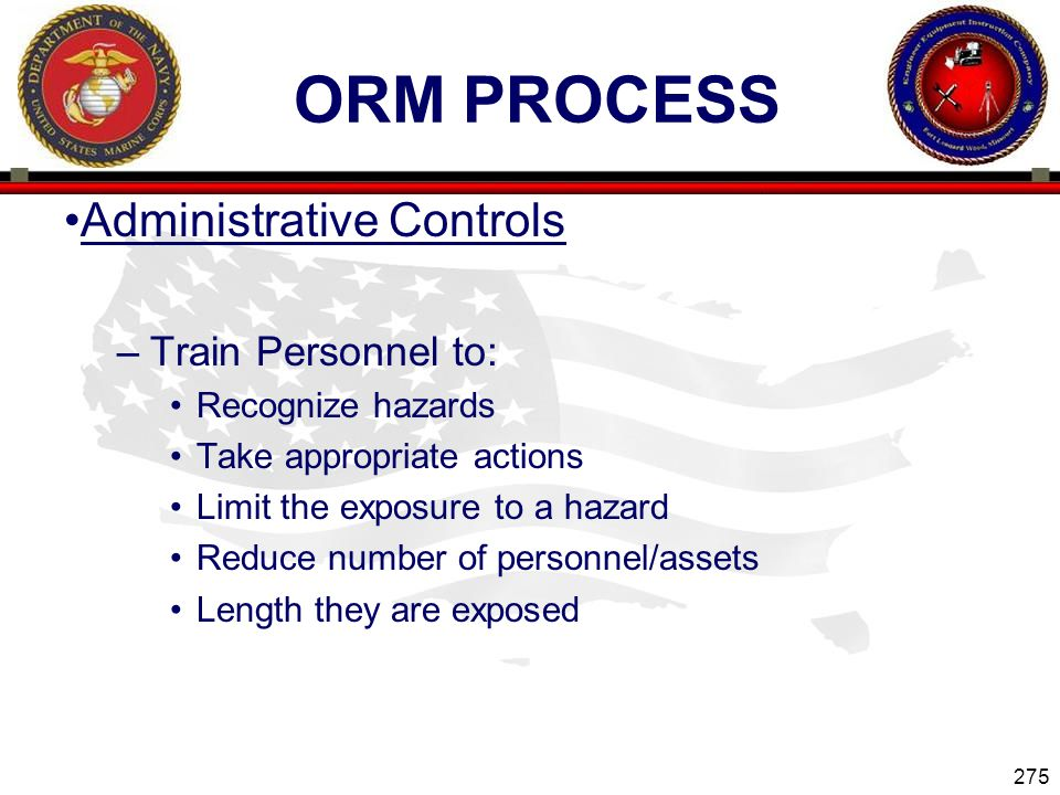 ORM Process Administrative Controls Train Personnel to: