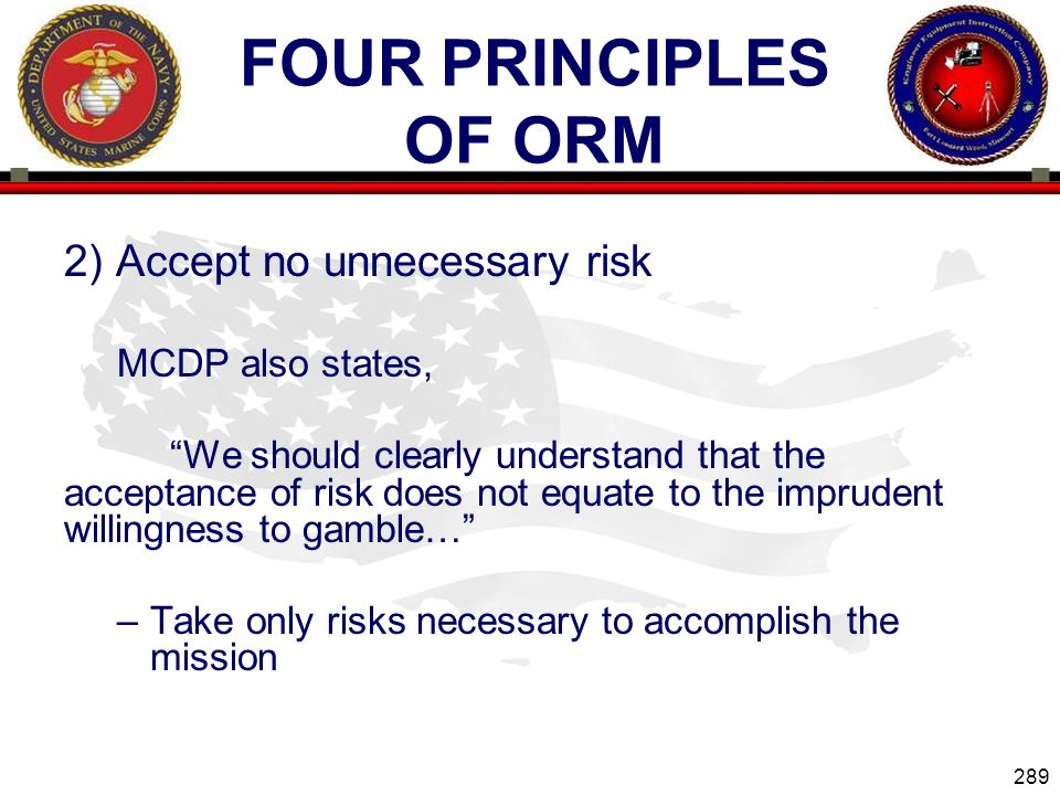 Four Principles of ORM 2) Accept no unnecessary risk MCDP also states,