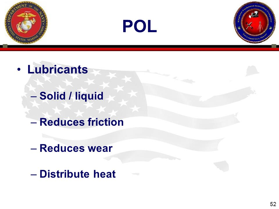 POL Lubricants Solid / liquid Reduces friction Reduces wear