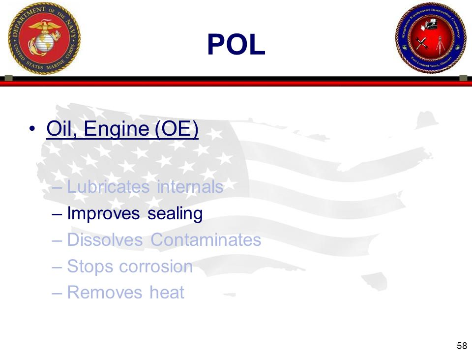 POL Oil, Engine (OE) Lubricates internals Improves sealing