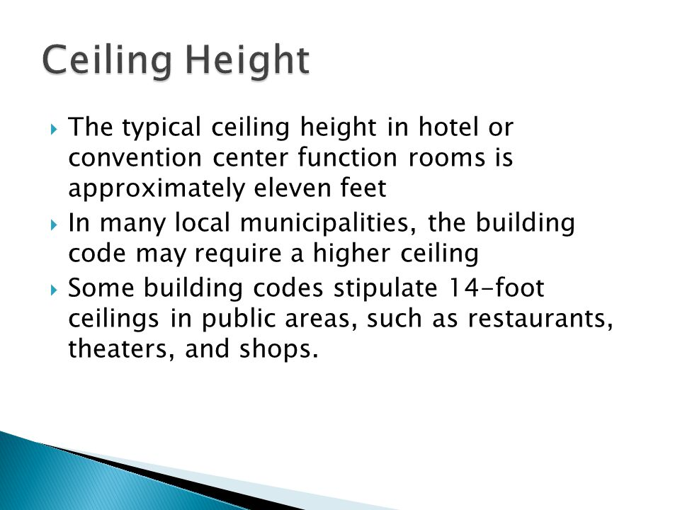 Ceiling Height The typical ceiling height in hotel or convention center function rooms is approximately eleven feet.