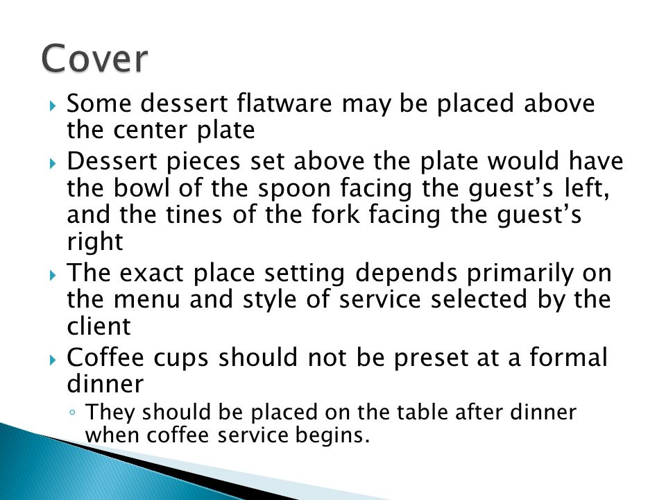 Cover Some dessert flatware may be placed above the center plate