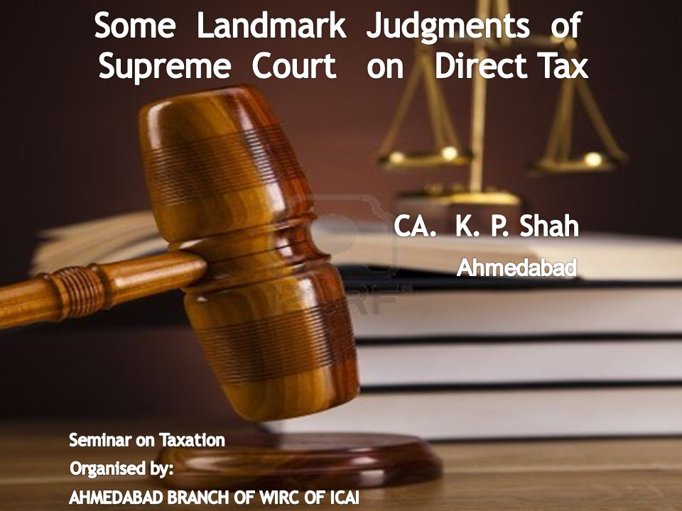 Some Landmark Judgments of Supreme Court on Direct Tax