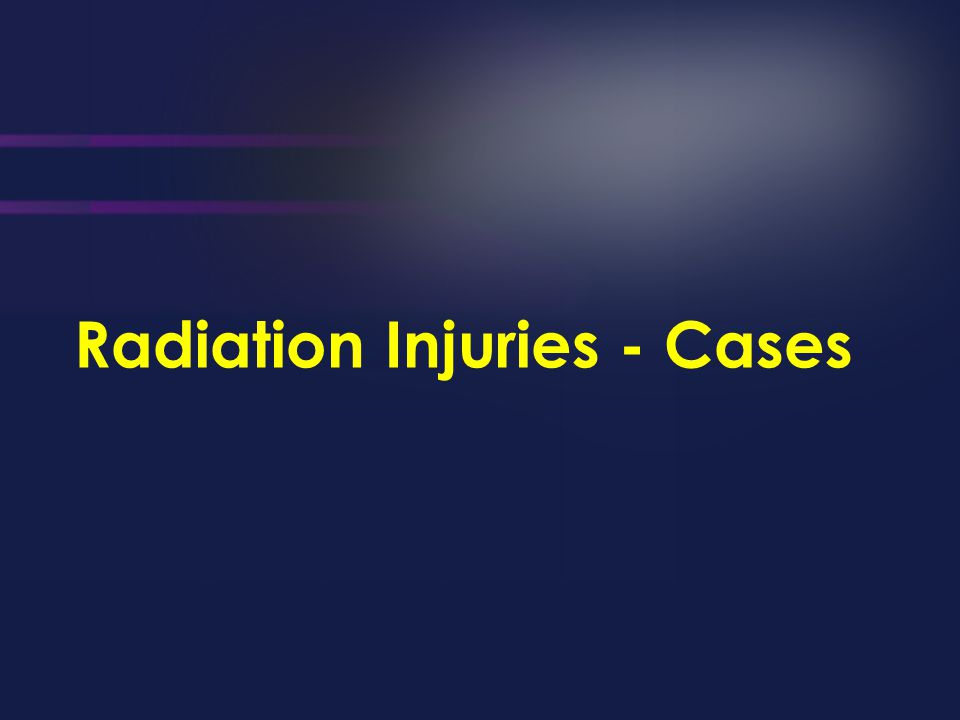 Radiation Injuries - Cases