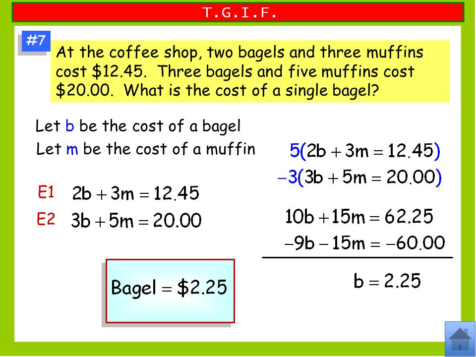 Let b be the cost of a bagel Let m be the cost of a muffin
