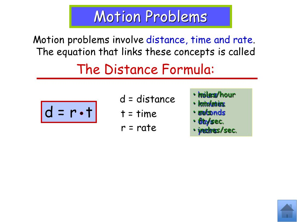 Motion Problems d = r t The Distance Formula: