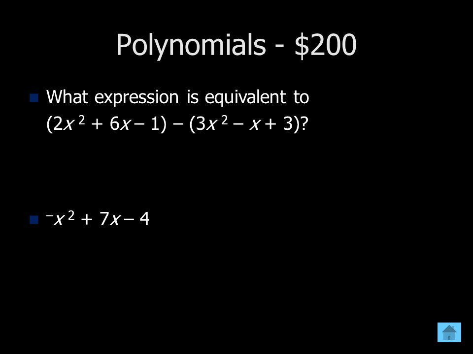 Polynomials - $200 What expression is equivalent to