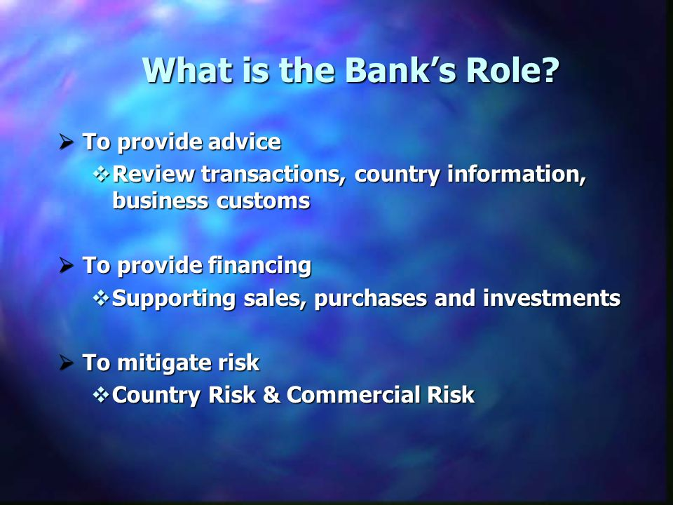 What is the Bank's Role To provide advice