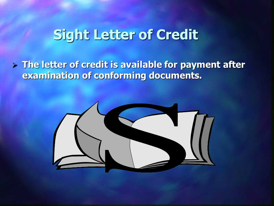 Sight Letter of Credit The letter of credit is available for payment after examination of conforming documents.