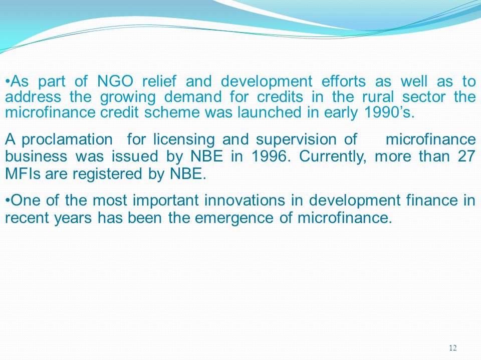 As part of NGO relief and development efforts as well as to address the growing demand for credits in the rural sector the microfinance credit scheme was launched in early 1990's.