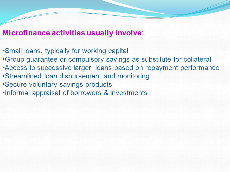 Microfinance activities usually involve: