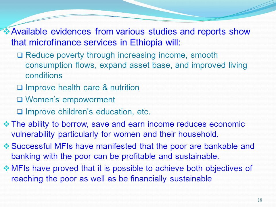 Available evidences from various studies and reports show that microfinance services in Ethiopia will: