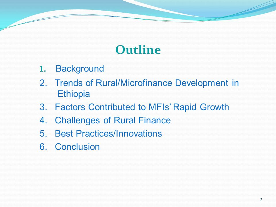 Outline 1. Background. 2. Trends of Rural/Microfinance Development in Ethiopia. 3. Factors Contributed to MFIs' Rapid Growth.