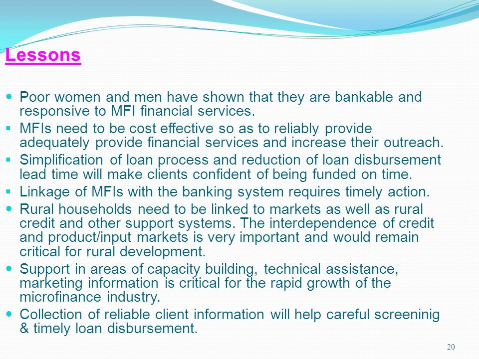 Lessons Poor women and men have shown that they are bankable and responsive to MFI financial services.