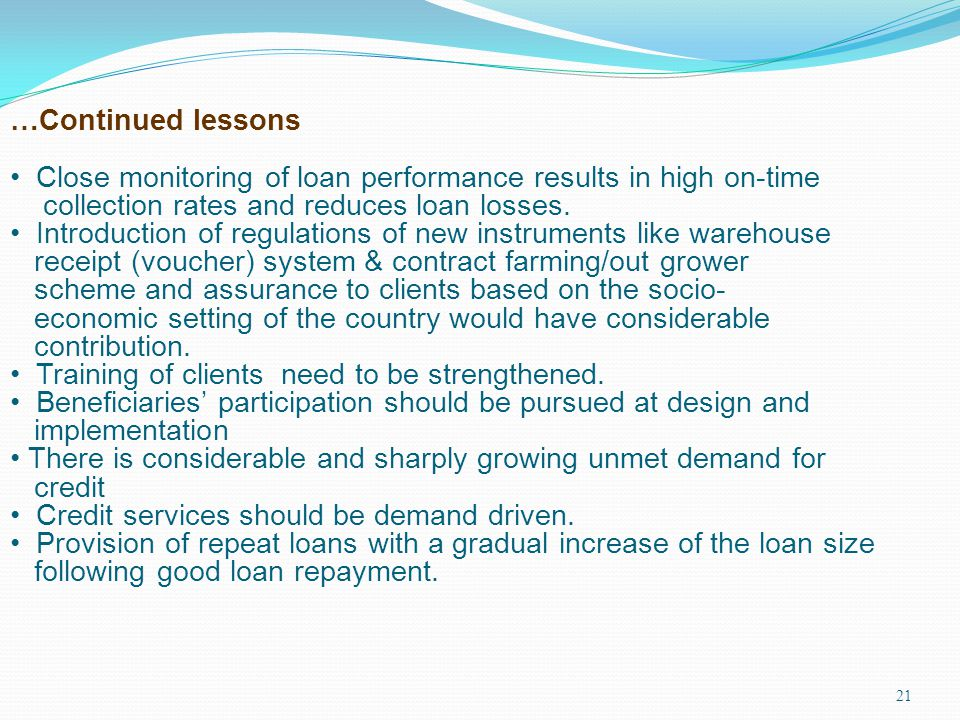…Continued lessons Close monitoring of loan performance results in high on-time. collection rates and reduces loan losses.