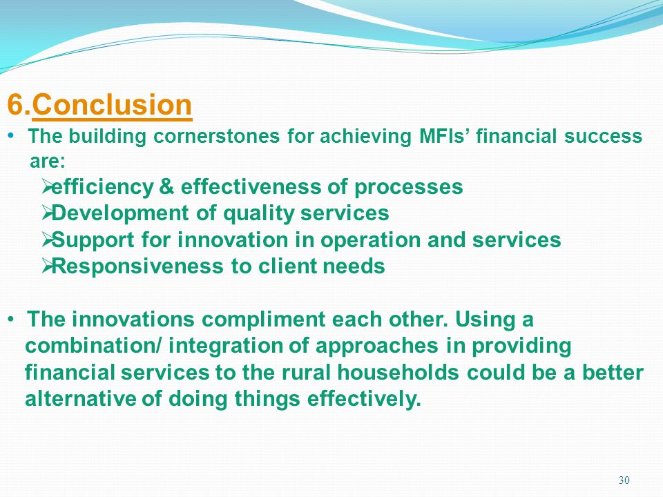 6.Conclusion The building cornerstones for achieving MFIs' financial success. are: efficiency & effectiveness of processes.