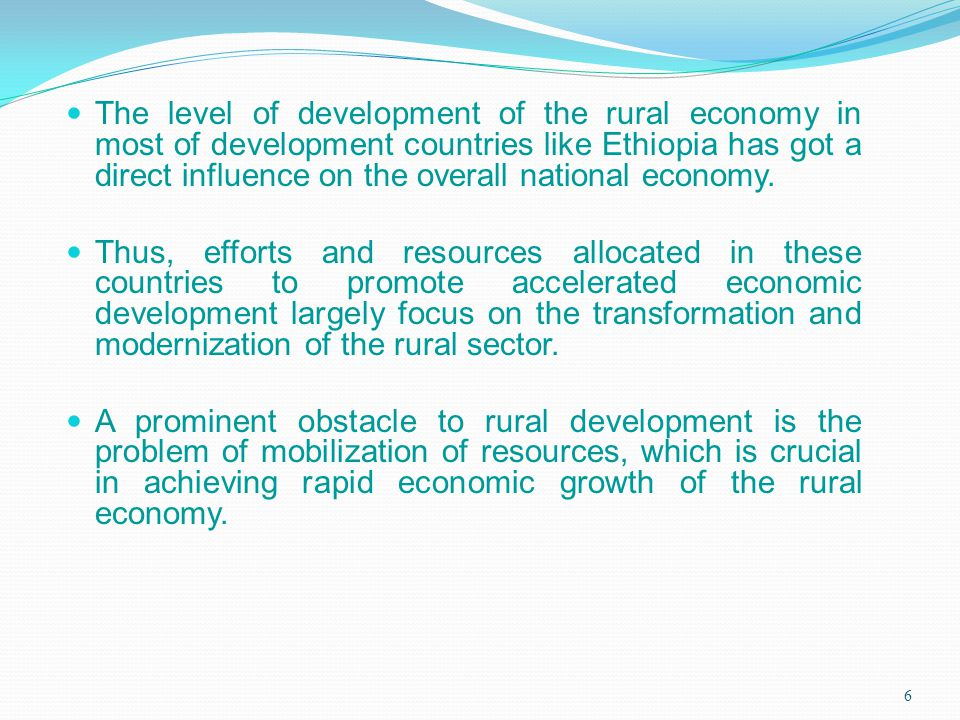 The level of development of the rural economy in most of development countries like Ethiopia has got a direct influence on the overall national economy.
