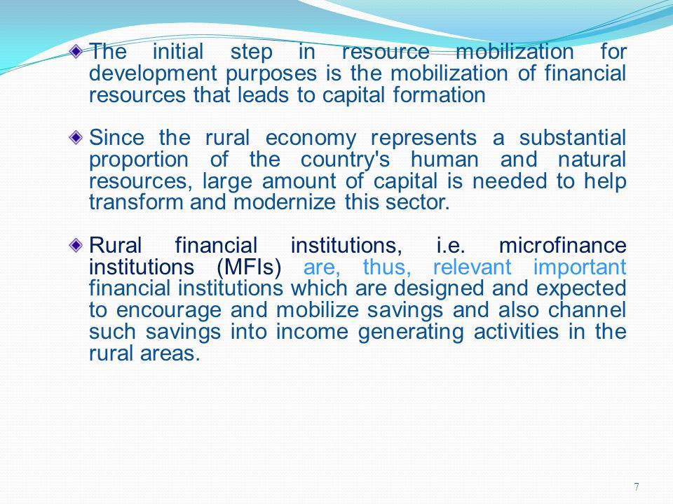The initial step in resource mobilization for development purposes is the mobilization of financial resources that leads to capital formation