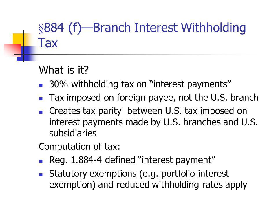 §884 (f)—Branch Interest Withholding Tax
