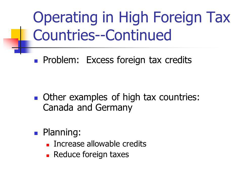 Operating in High Foreign Tax Countries--Continued