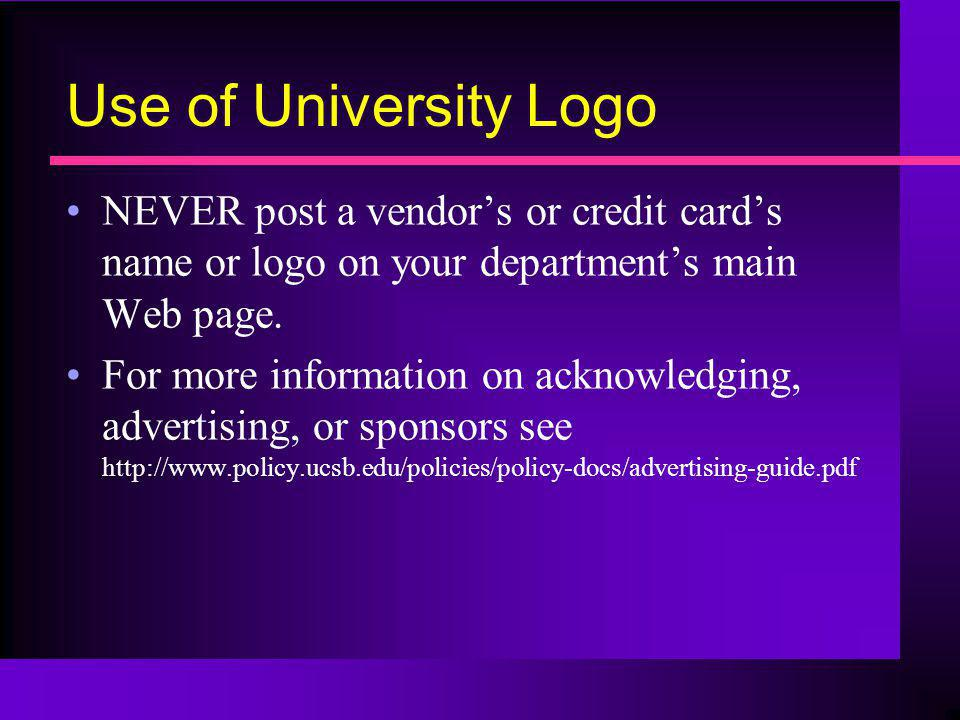 Use of University Logo NEVER post a vendor's or credit card's name or logo on your department's main Web page.
