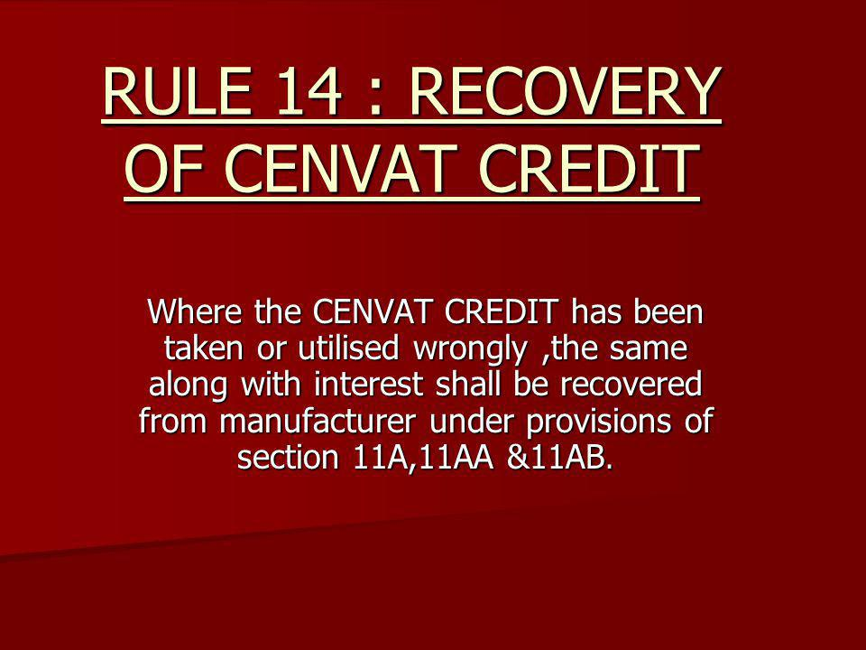 RULE 14 : RECOVERY OF CENVAT CREDIT