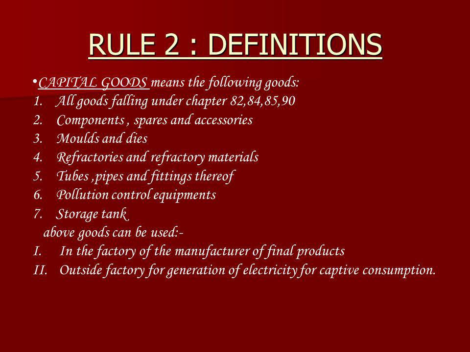 RULE 2 : DEFINITIONS CAPITAL GOODS means the following goods: