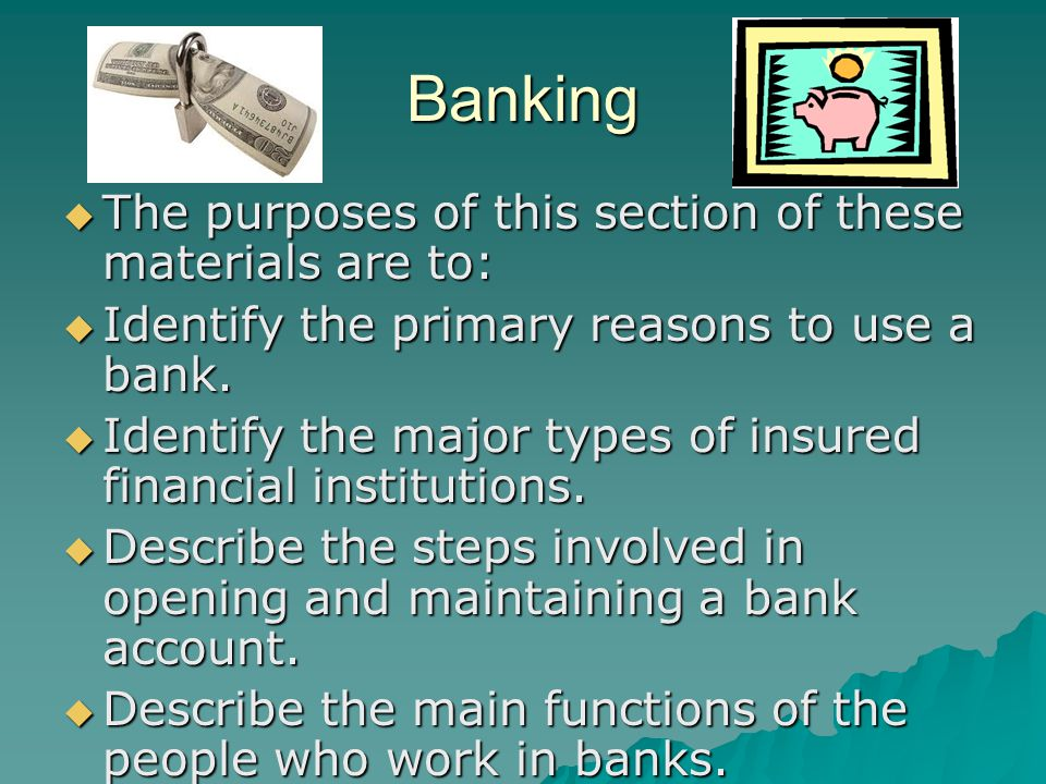 Banking The purposes of this section of these materials are to: