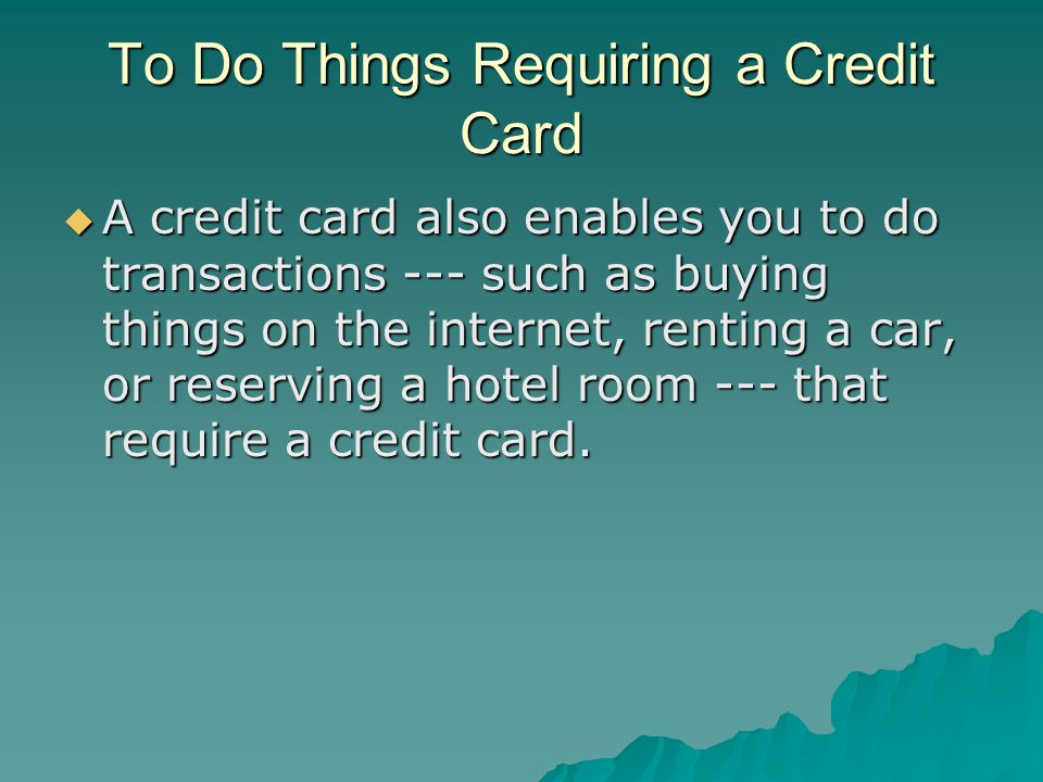 To Do Things Requiring a Credit Card
