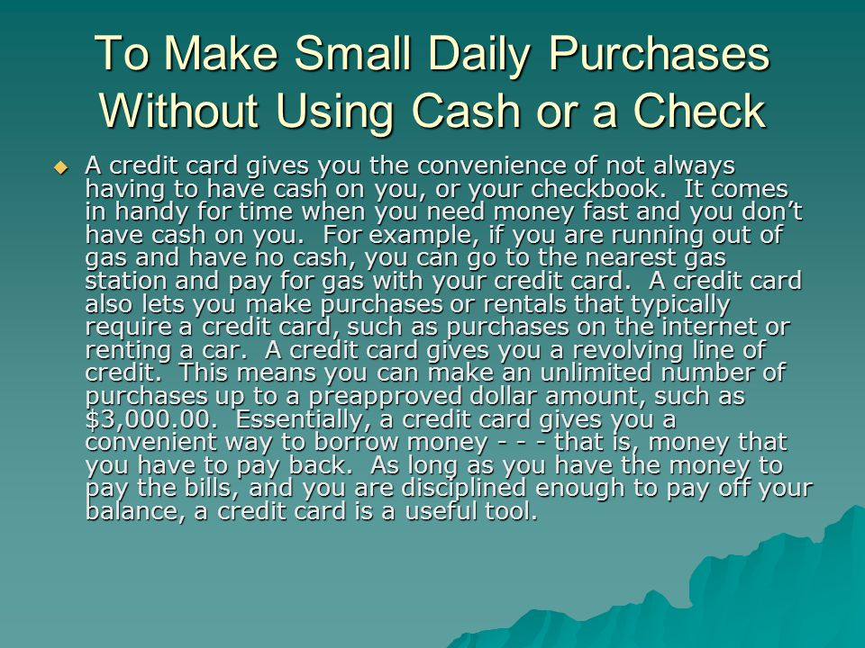 To Make Small Daily Purchases Without Using Cash or a Check