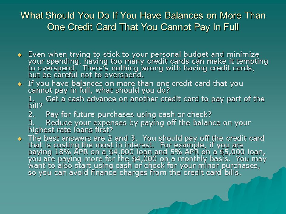 What Should You Do If You Have Balances on More Than One Credit Card That You Cannot Pay In Full