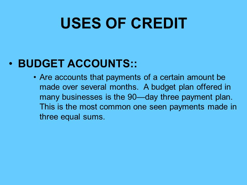USES OF CREDIT BUDGET ACCOUNTS::