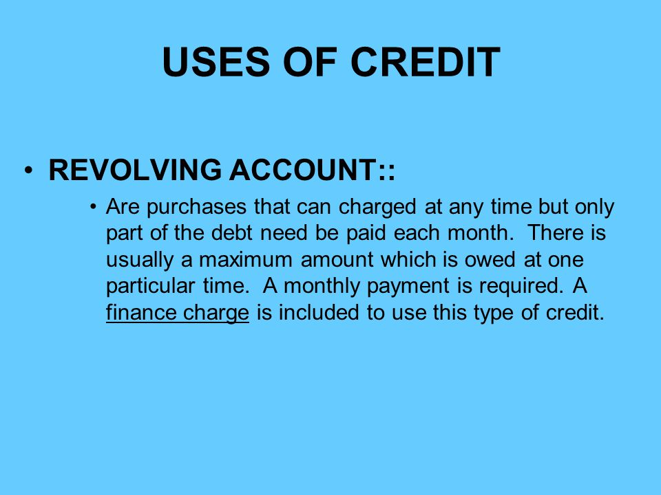 USES OF CREDIT REVOLVING ACCOUNT::
