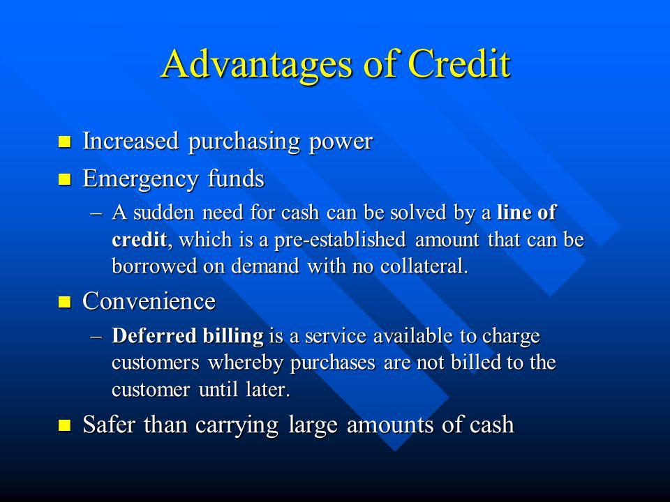 Advantages of Credit Increased purchasing power Emergency funds