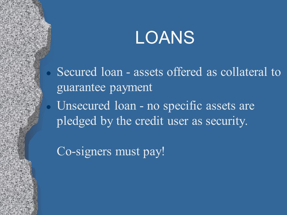 LOANS Secured loan - assets offered as collateral to guarantee payment