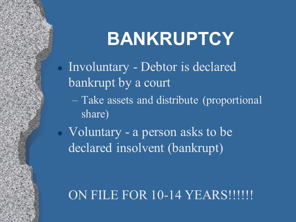 BANKRUPTCY Involuntary - Debtor is declared bankrupt by a court