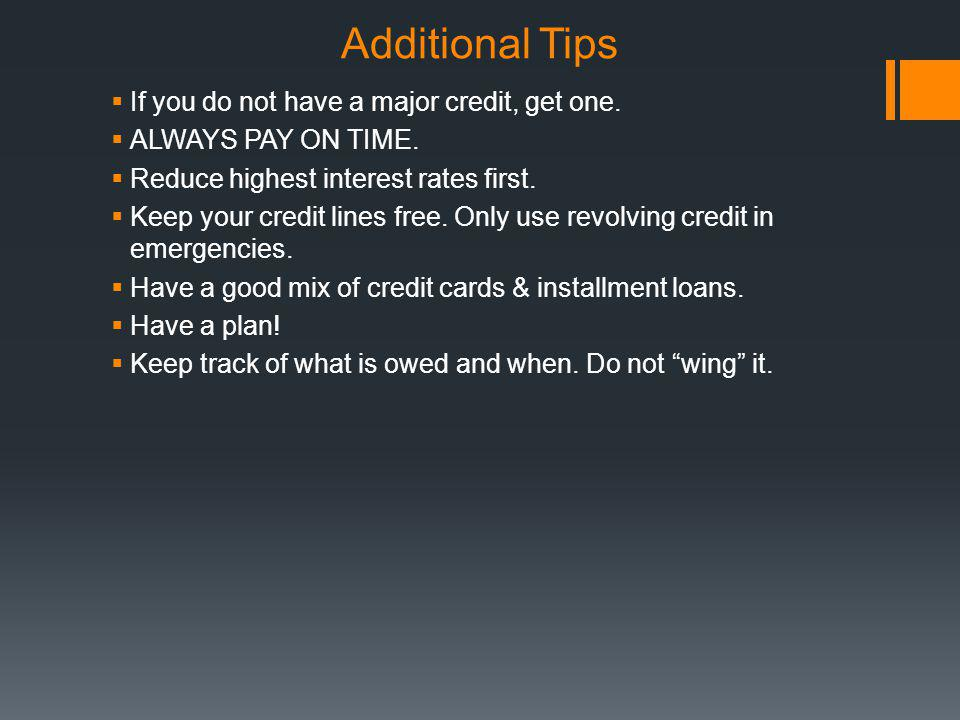 Additional Tips If you do not have a major credit, get one.
