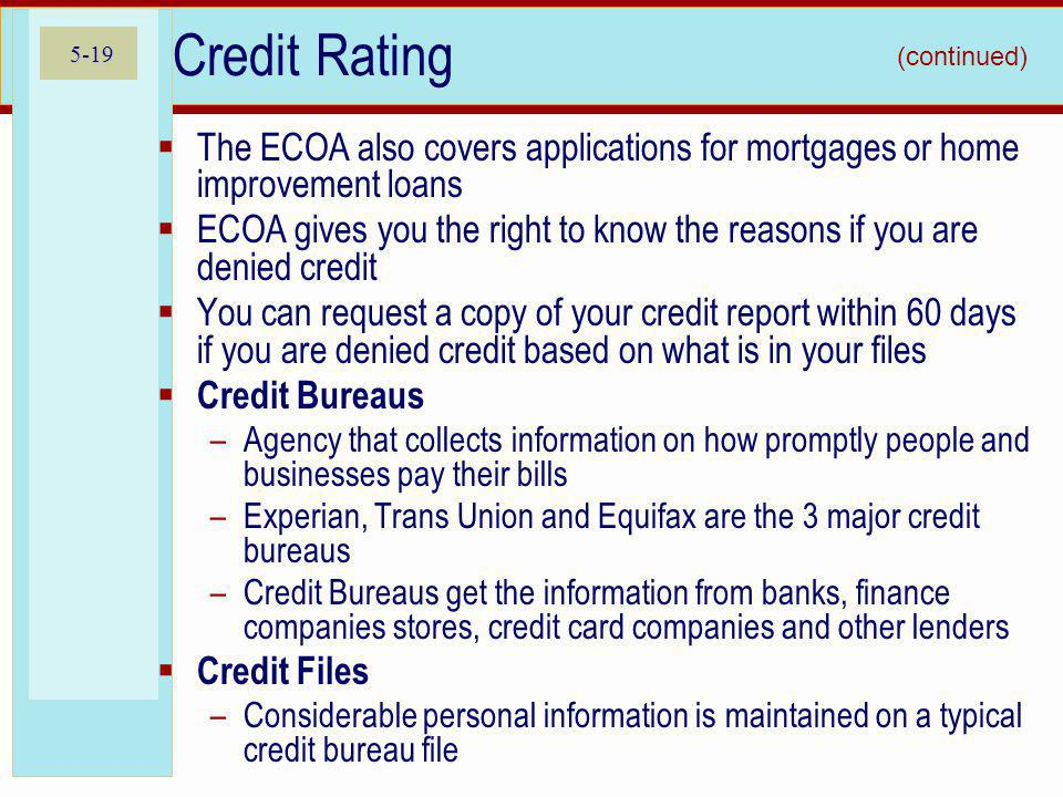 Credit Rating (continued) The ECOA also covers applications for mortgages or home improvement loans.