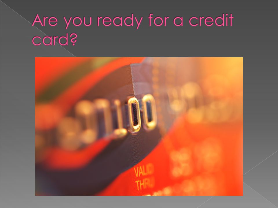 Are you ready for a credit card