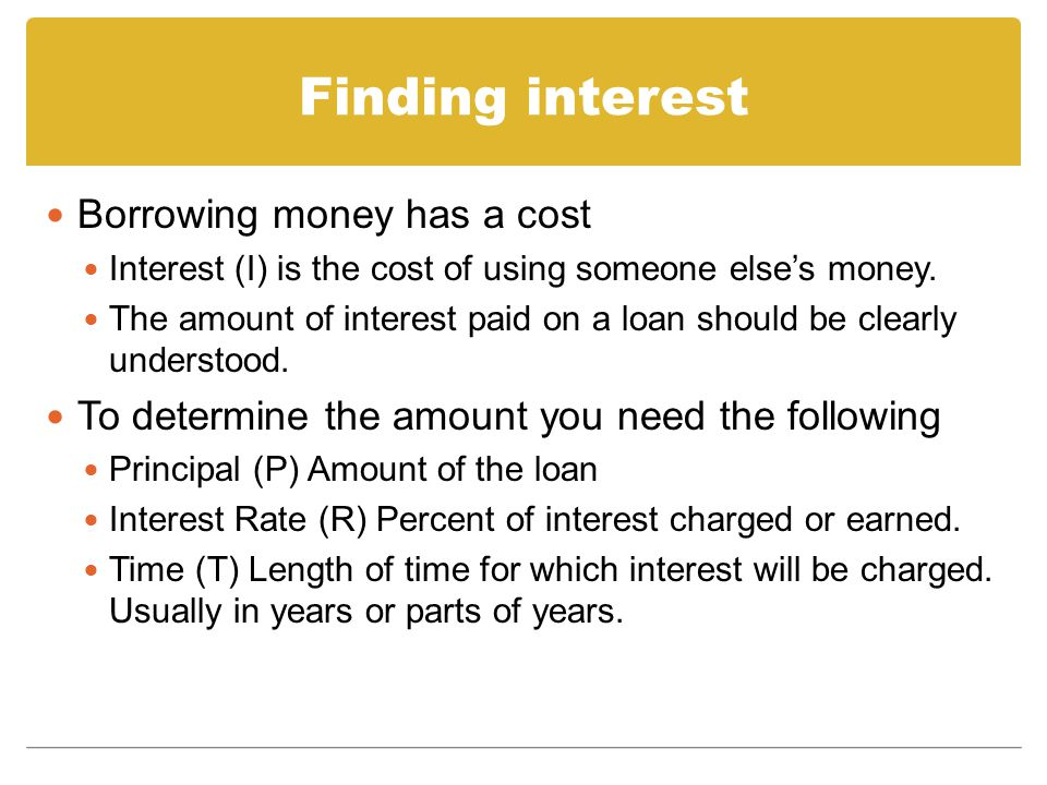 Finding interest Borrowing money has a cost