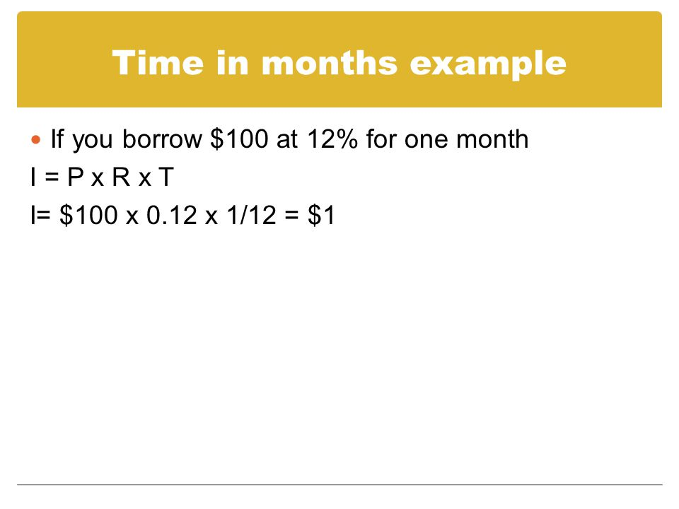 Time in months example If you borrow $100 at 12% for one month