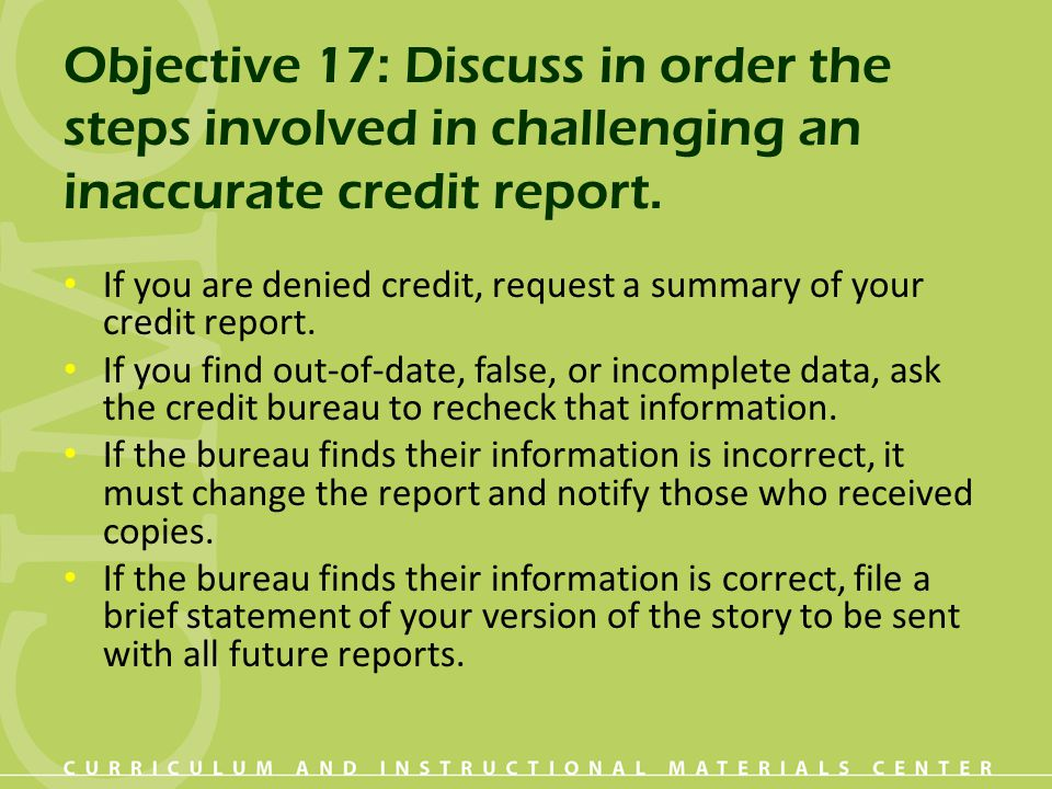 Objective 17: Discuss in order the steps involved in challenging an inaccurate credit report.