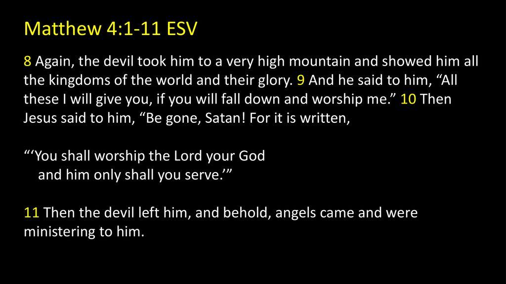 Matthew 4:1-11 ESV 1 Then Jesus was led up by the Spirit