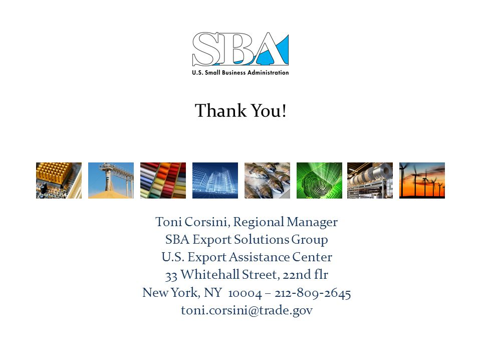 Thank You! Toni Corsini, Regional Manager SBA Export Solutions Group