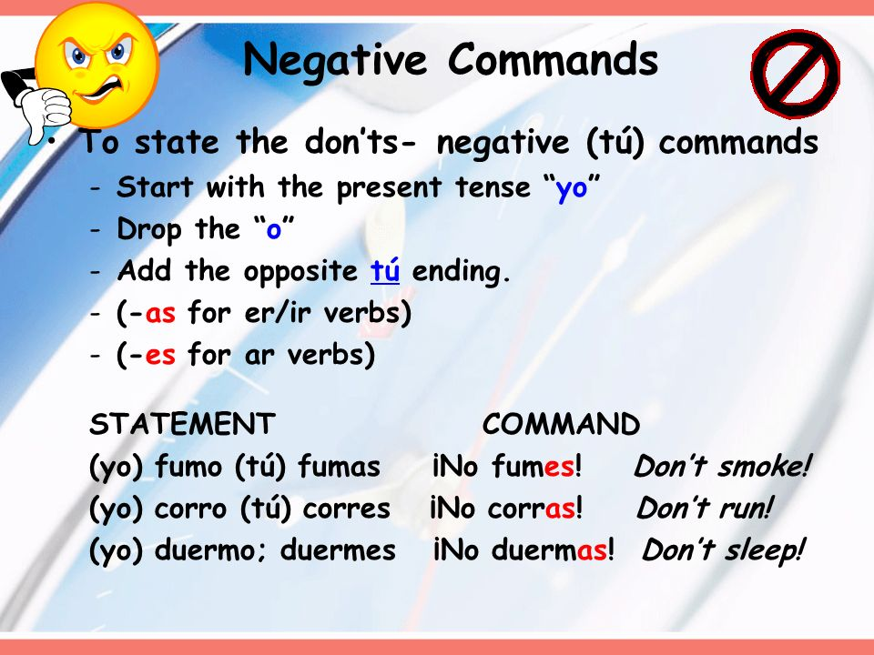 Negative Commands To state the don'ts- negative (tú) commands