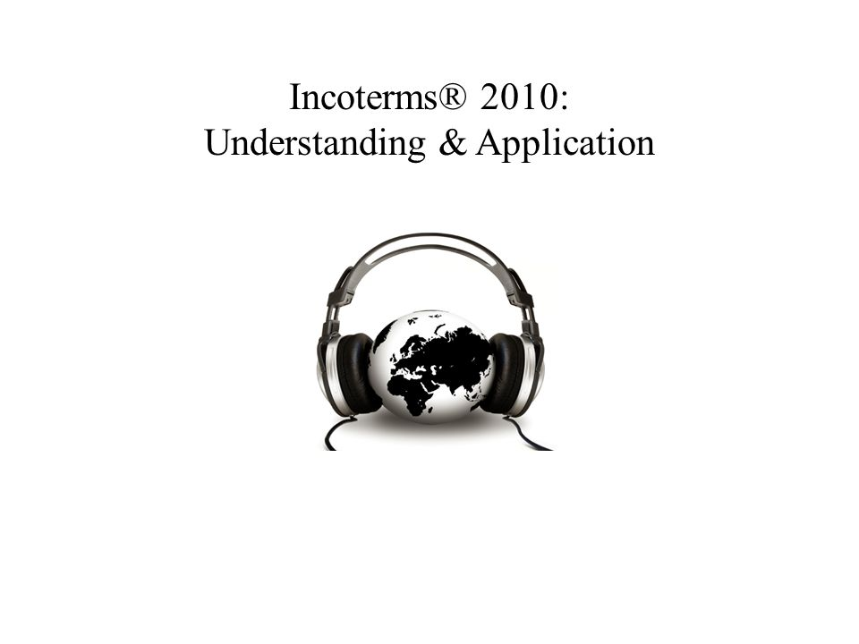 Incoterms® 2010: Understanding & Application